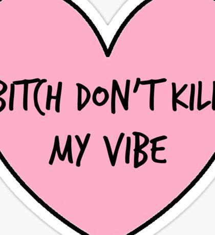 Bitch Don't Kill my vibe Sticker