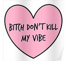 Bitch Don't Kill my vibe Poster