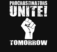 Procrastinators Unite! Tomorrow  Unisex T-Shirt