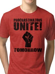 Procrastinators Unite! Tomorrow  Tri-blend T-Shirt