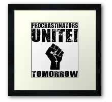 Procrastinators Unite! Tomorrow  Framed Print