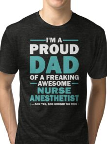 I'm A Proud Dad Of A Freaking Awesome Nurse Anesthetist. (Yes She Bought Me This). Father's Day Gift. Tri-blend T-Shirt