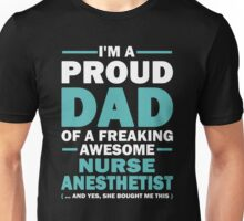 I'm A Proud Dad Of A Freaking Awesome Nurse Anesthetist. (Yes She Bought Me This). Father's Day Gift. Unisex T-Shirt