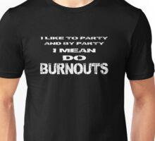 I like to party - Do burnouts (White) Unisex T-Shirt