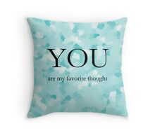 You are my favorite thought  Throw Pillow