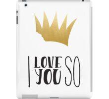 I Love you so - wild things iPad Case/Skin