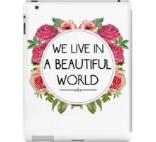 We Live in a Beautiful World iPad Case/Skin