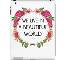 We Live in a Beautiful World iPad Case/Skin