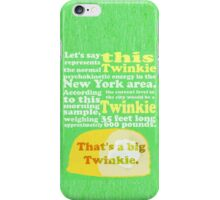 That's A Big Twinkie. iPhone Case/Skin