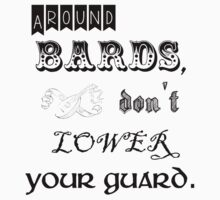 Around bards, don't lower your guard - black text by jandii