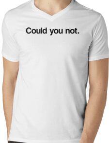 Could you not.  Mens V-Neck T-Shirt