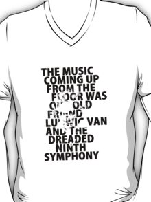A Clockwork Orange - The Music Coming Up From The Floor Was Our Old Friend Ludwig Van And The Dreaded Ninth Symphony T-Shirt