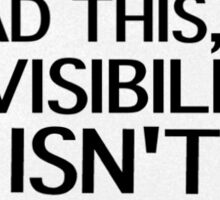 If you can read this, my invisibility isn't working Sticker