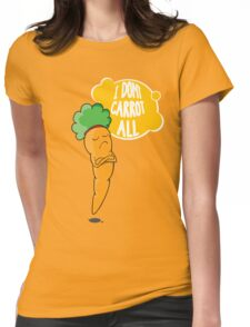 I Dont Carrot All Womens Fitted T-Shirt