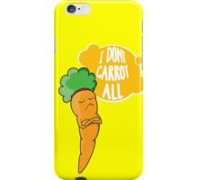 I Dont Carrot All iPhone Case/Skin