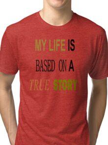 Funny Joke True Story Tri-blend T-Shirt