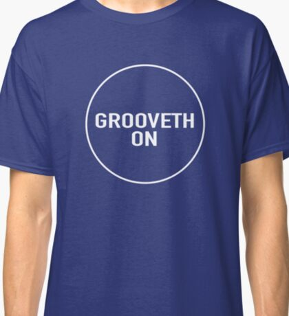 Grooveth On Classic T-Shirt
