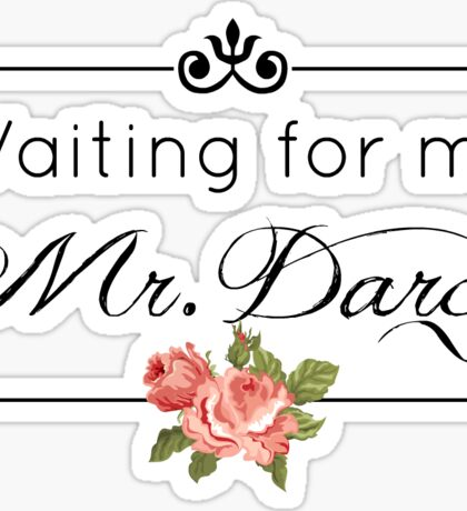 waiting for my mr. darcy Sticker