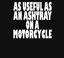 As useful as an ashtray on a motorcycle Classic T-Shirt