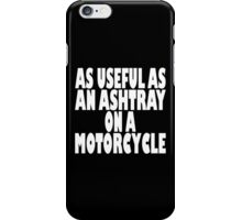As useful as an ashtray on a motorcycle iPhone Case/Skin