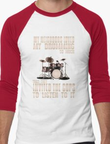 Drum - My Neighbors Loved My Drumming So Much That They Invited The Cops To Listen To It Men's Baseball ¾ T-Shirt