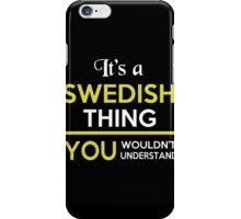 Sweden - It's A Swedish Thing iPhone Case/Skin
