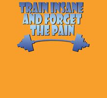train insane and forget the pain blue Unisex T-Shirt