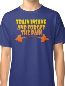 train insane and forget the pain yellow Classic T-Shirt