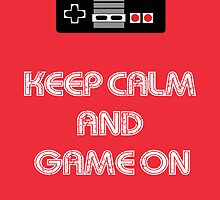 Keep Calm and Game On by BlackRiverArt