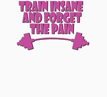 train insane and forget the pain pink Unisex T-Shirt