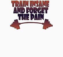 train insane and forget the pain Unisex T-Shirt