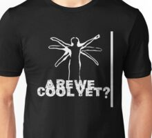 Are we cool yet Unisex T-Shirt