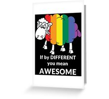 If by DIFFERENT you mean AWESOME Greeting Card