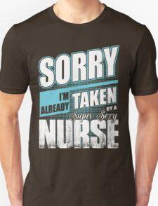 Sorry, I'm Already Taken By a Super Sexy Nurse T-Shirt