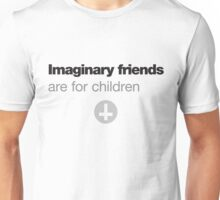 Imaginary friends are for children Unisex T-Shirt