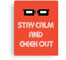 Stay Calm and Geek Out Canvas Print