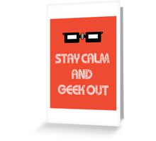 Stay Calm and Geek Out Greeting Card