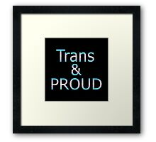 Trans and Proud (black bg) Framed Print