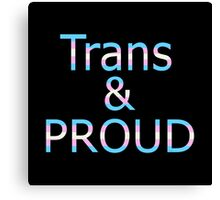 Trans and Proud (black bg) Canvas Print