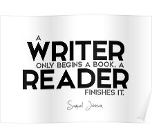 a writer only begins a book. a reader finishes it. - samuel johnson Poster