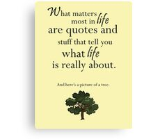 What Matter's Most in Life Are Quotes and Stuff that Tell You What Life Is Really About Canvas Print