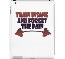 train insane and forget the pain iPad Case/Skin