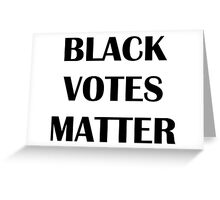 Black Votes Matter Greeting Card