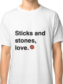 Sticks and stones, love. Classic T-Shirt