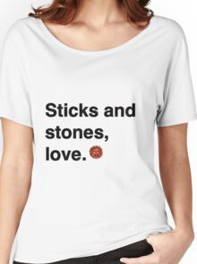 Sticks and stones, love. Women's Relaxed Fit T-Shirt