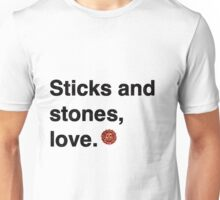 Sticks and stones, love. Unisex T-Shirt