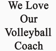 We Love Our Volleyball Coach  by supernova23