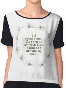I'd rather wear flowers in my hair than diamonds around my neck Chiffon Top