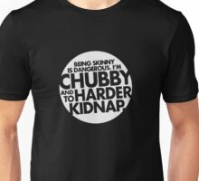 I'm Chubby and Harder to Kidnap Unisex T-Shirt