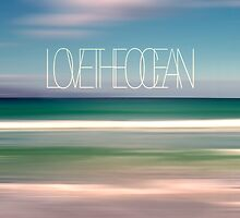 LOVE THE OCEAN I by Pia Schneider
